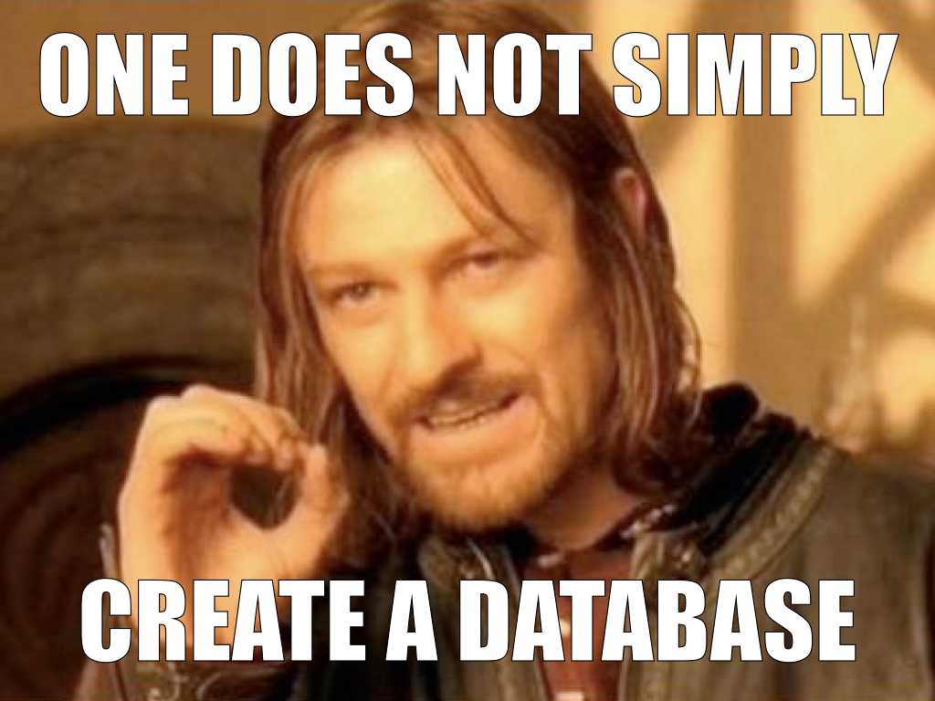 One does not simply create a database
